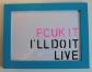 Fuck It